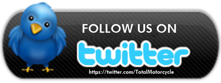 Don't be just a motorcycle fan, Be a Total Motorcycle fan, follow us on Twitter!