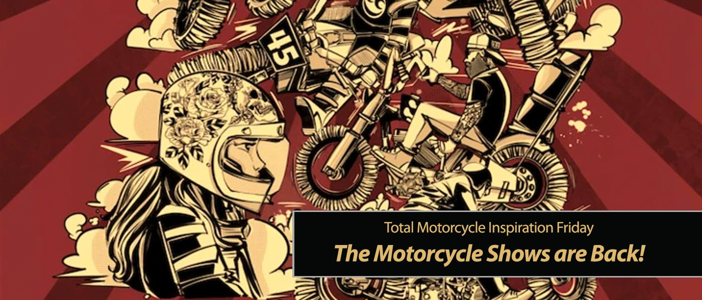 Inspiration Friday: Motorcycle Shows are Back!